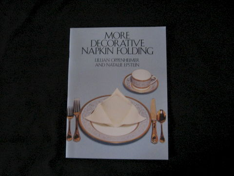 More,Decorative,Napkin,Folding,written,by,Lillian,Oppenheimer,and,Natalie,Epstein,book, napkin book, napkin folding, table decor, napkin,  place setting, decorating, food serving, Lillian Oppenheimer, Natalie Epstein, Gwen Williams, BrushCreekWoolWorks, Brush Creek Wool Works