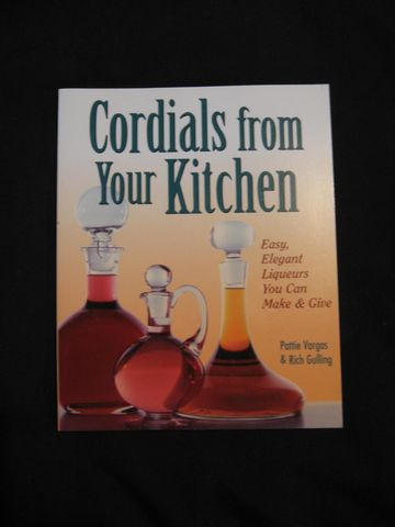 Cordials,from,Your,Kitchen,written,by,Pattie,Vargas,and,Rich,Gulling,brewing, liqueur, cordials, Cordial book , cordial recipes, brewing recipes ,liqueur recipes, flavored rum recipes, flavored liqueur,flavored bandy, Pattie Vargas ,Rich Gulling, BrushCreekWoolWorks,Brush Creek Wool Works